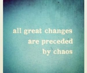 all great changes and are preceded by chaos image