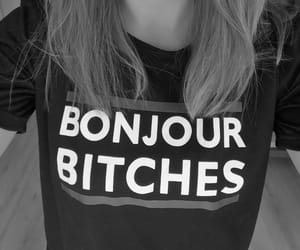 bitches, bonjour, and blackandwhite image
