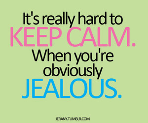 keep calm, jealous, and text image