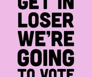 mean girls, vote, and get in loser image
