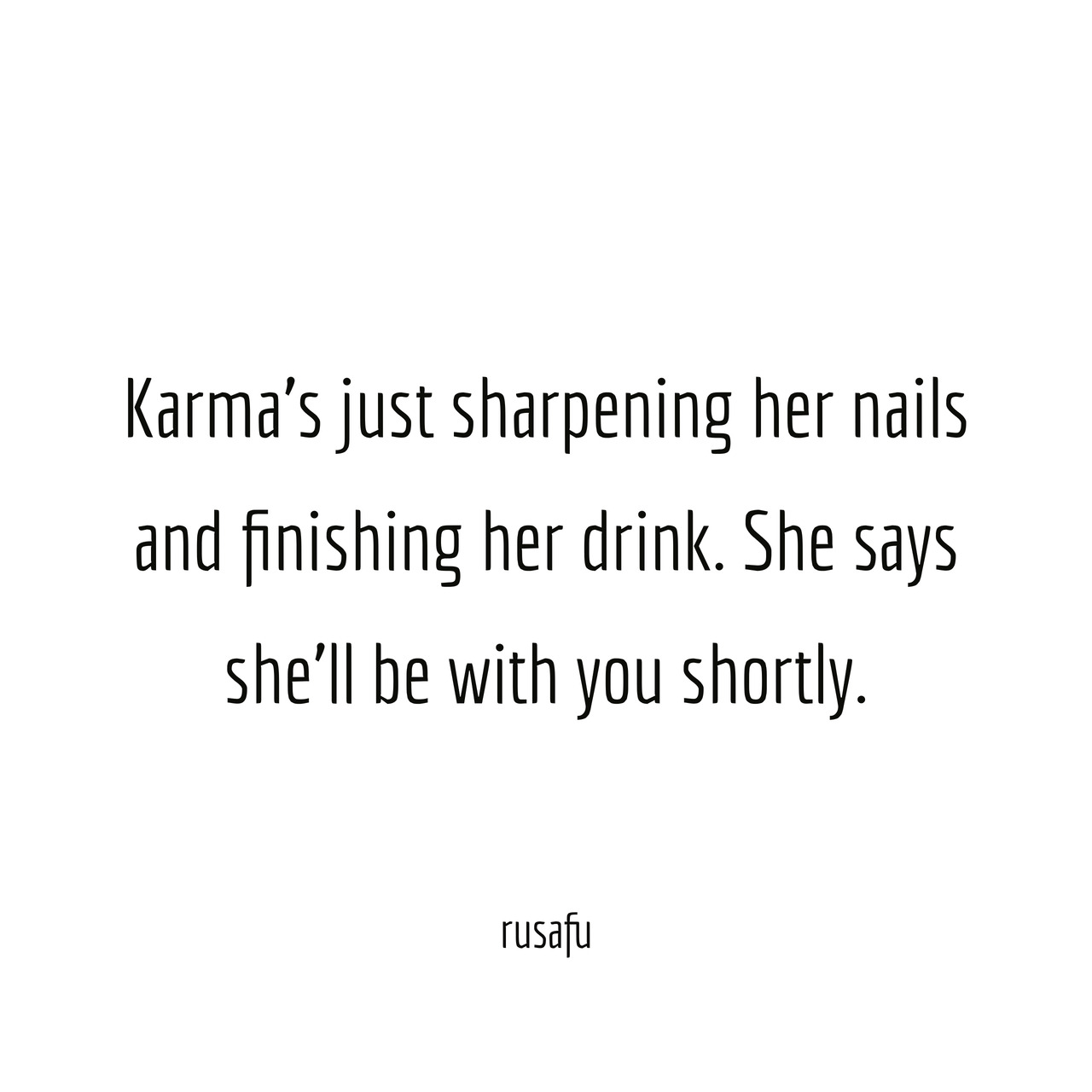 Karma\'s just sharpening her nails and finishing...RUSAFU ...