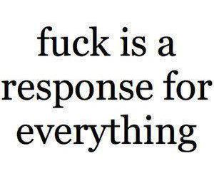 everything, fuck, and response image