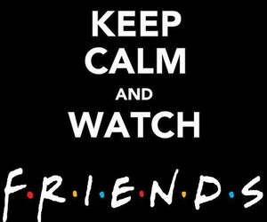 friends, keep calm, and f.r.i.e.n.d.s image