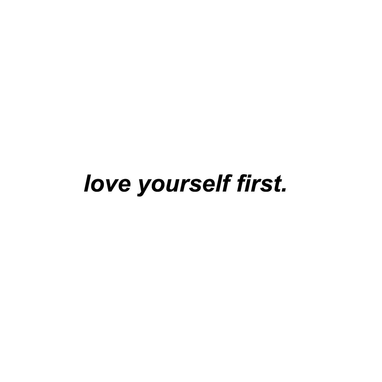 Love Yourself First Uploaded By Elisa On We Heart It