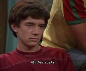 life, that 70s show, and sucks image