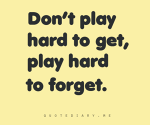 quote, forget, and play image