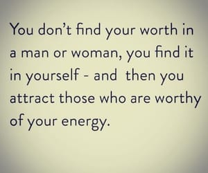 attract the worthy, finding your worth, and your energy image