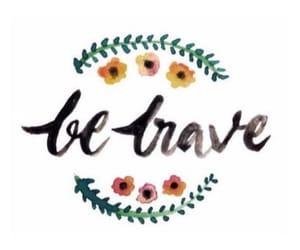 be brave, brave, and motivation image