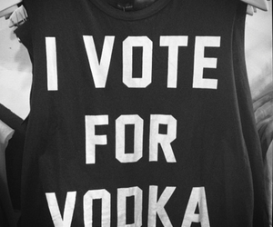 vodka, vote, and shirt image