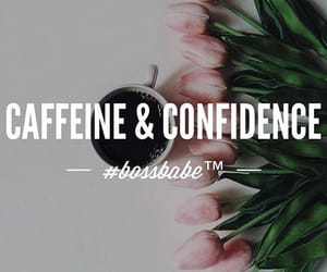 quotes, coffee, and bossbabe image