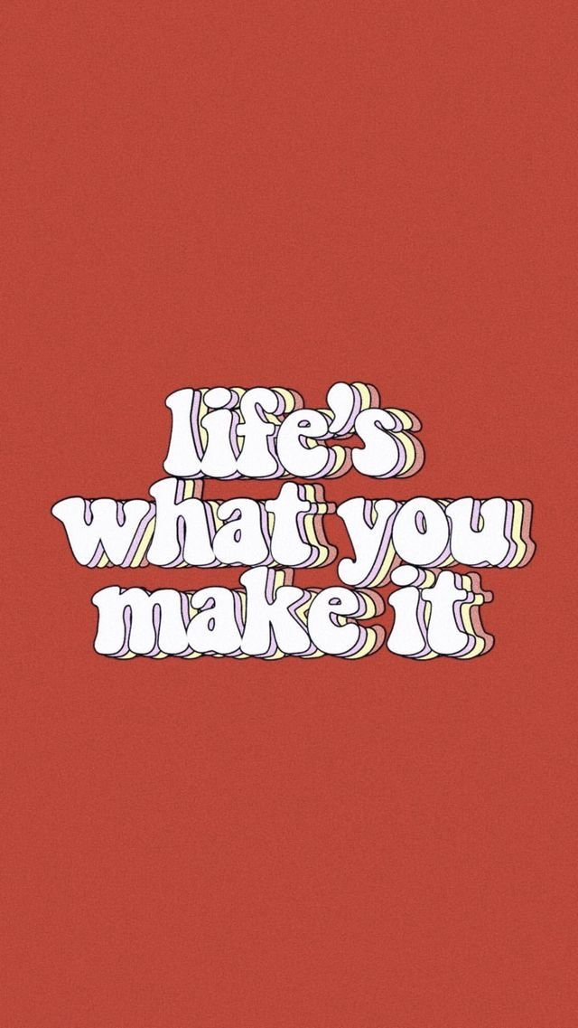 life s what you make it i don t own this image