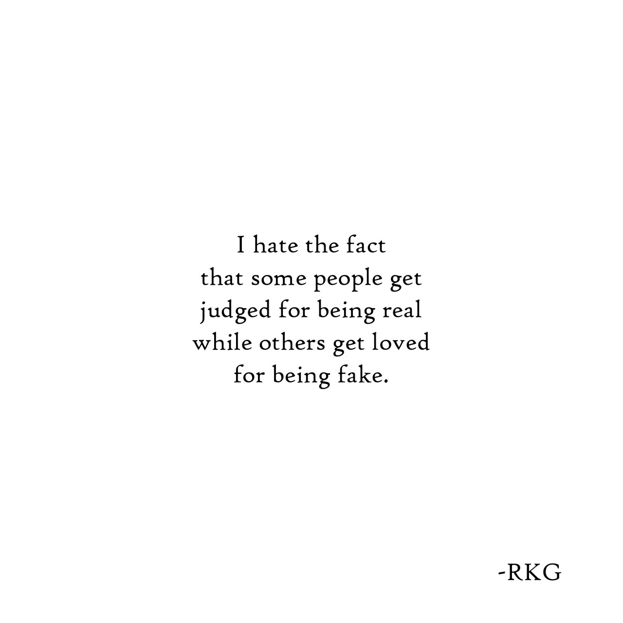 I hate the fact that some people get judged for being real ...