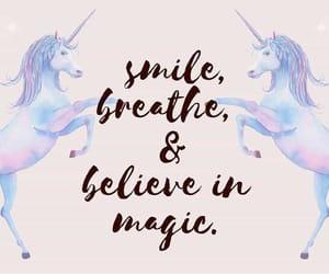 unicorns, believe in magic, and smile breathe image