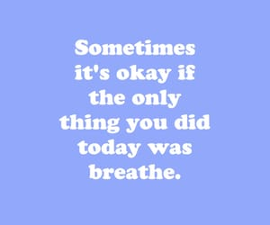 okay, quotes, and breathe image