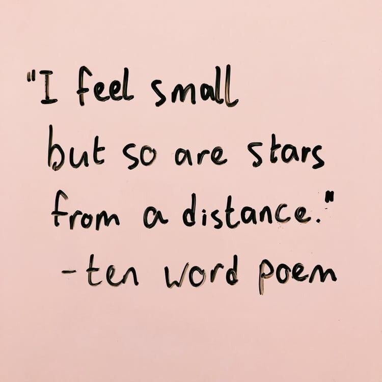 I feel small but so are the stars from a distance - ten word ...