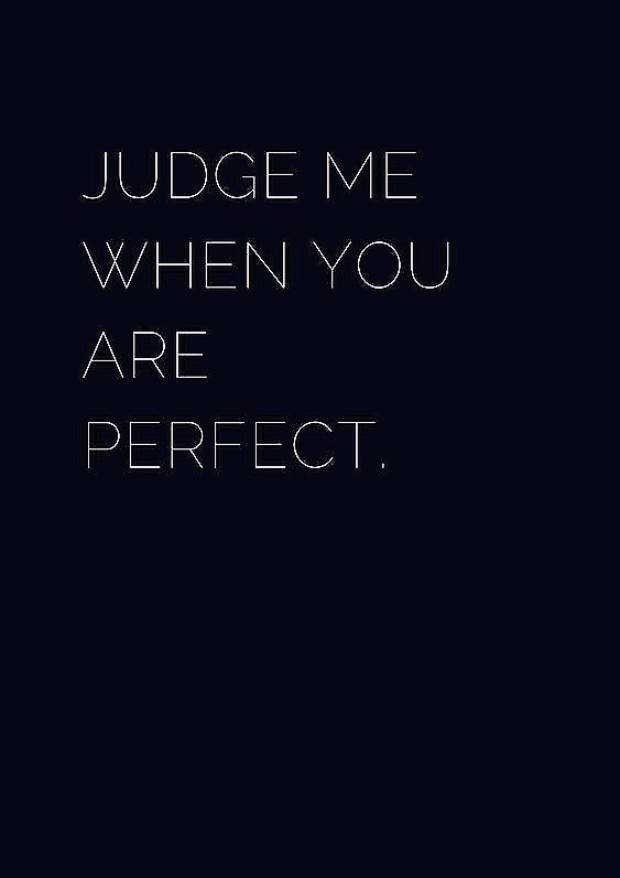 judge me when you are perfect on we heart it