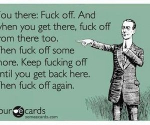 ecards, fuck off, and funny image