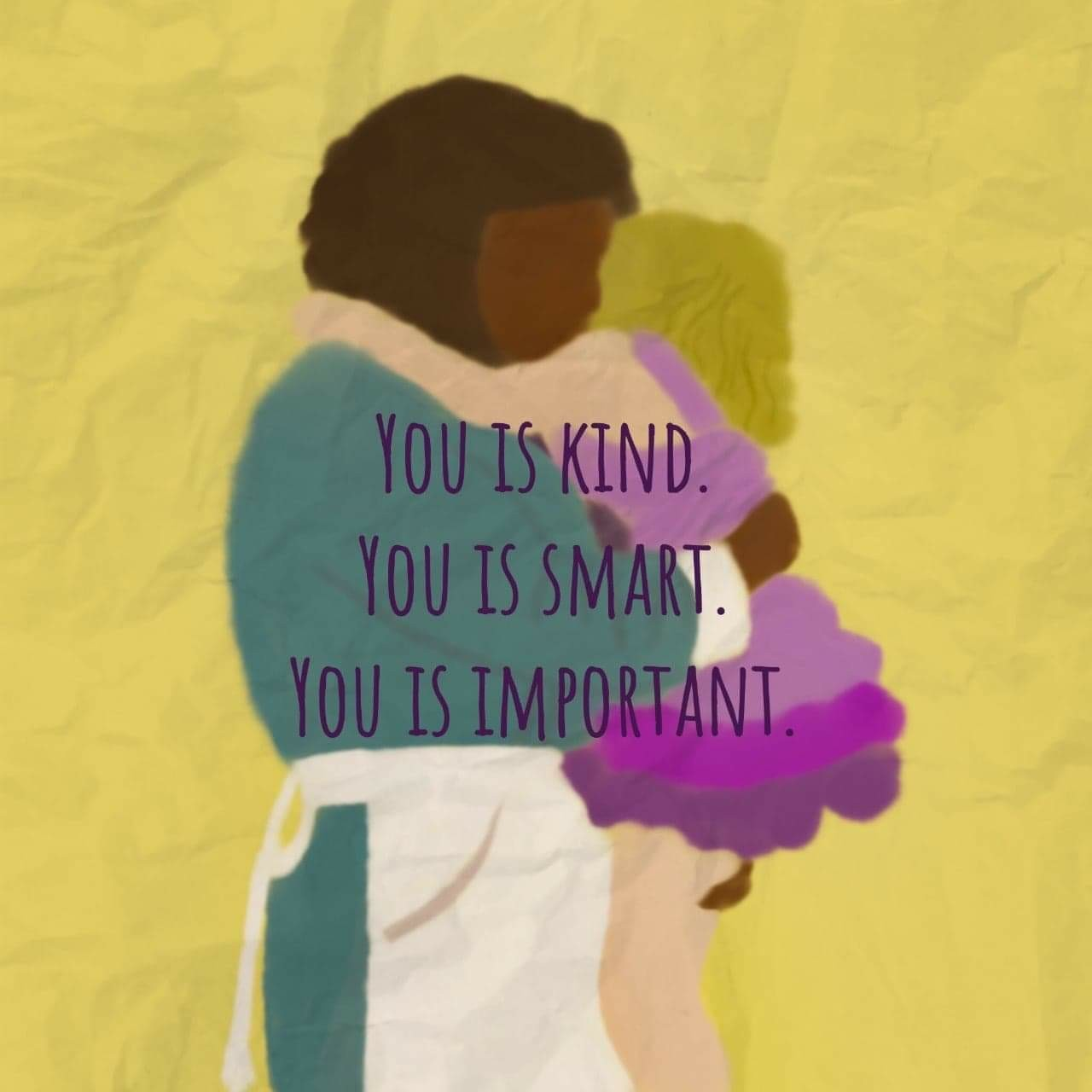 The Help You is kind. You is smart. You is important.