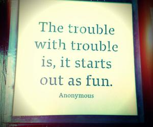 quote, trouble, and fun image