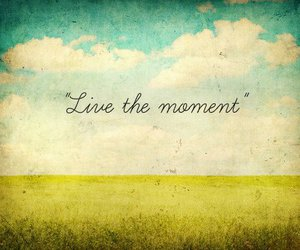 live, moment, and quote image