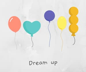 balloons, Dream, and never stop dreaming image