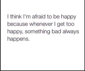 quotes, happy, and afraid image