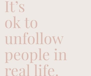 It's ok to unfollow people in real life.