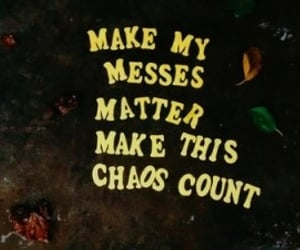 chaos, count, and make my messes image