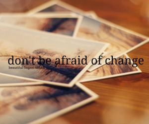 change, text, and afraid image