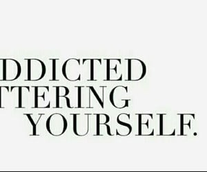 addicted, self love, and yourself image