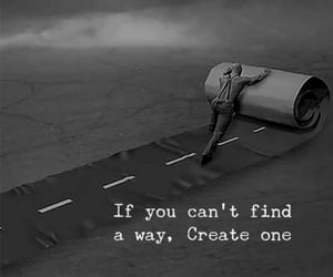 find a way, create a way, and be on your way image