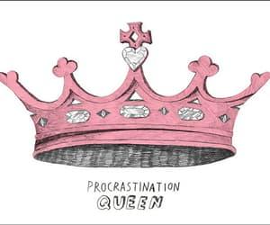 Queen, crown, and procrastination image