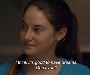 Dream, shailenewoodley, and thespectacularnow image