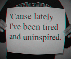 tired, uninspired, and quote image