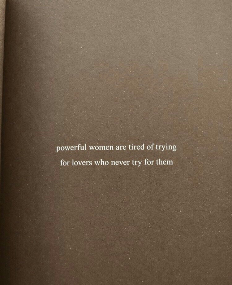 Powerful women are tired of trying for lovers who never try for ...