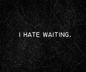 impatient, now, and waiting image