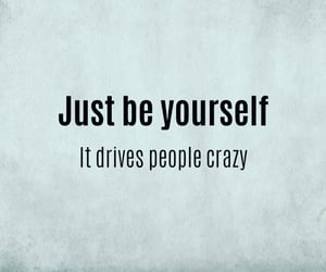 be yourself, Dream, and drive crazy image