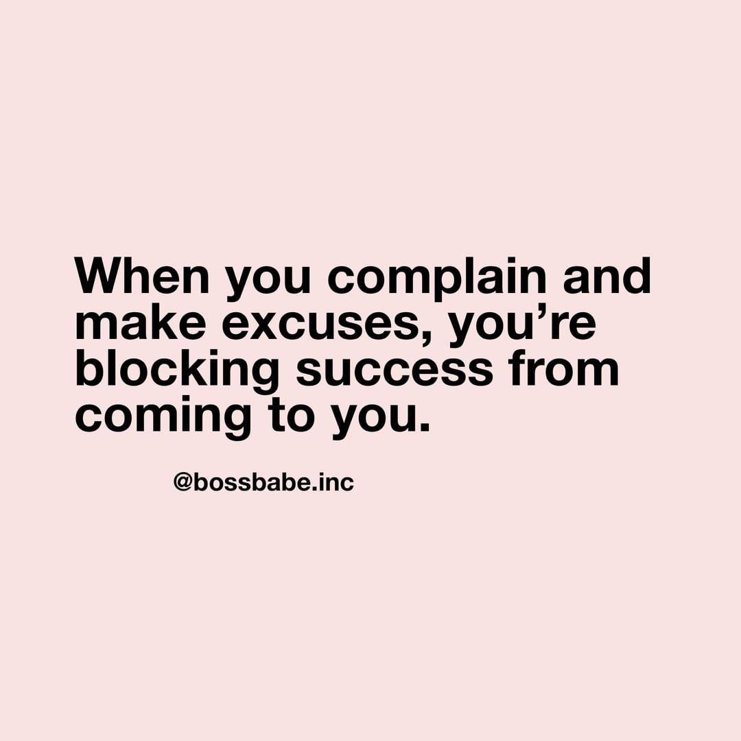 When You Complain And Make Excuses You Re Blocking Success