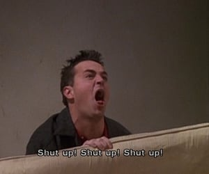 friends, shut up, and funny image