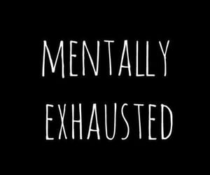 exhausted, quotes, and mentally image