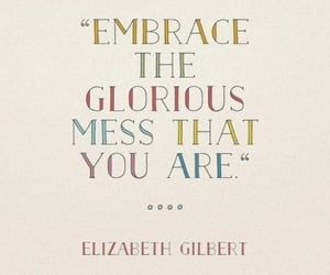 quotes, mess, and elizabeth gilbert image