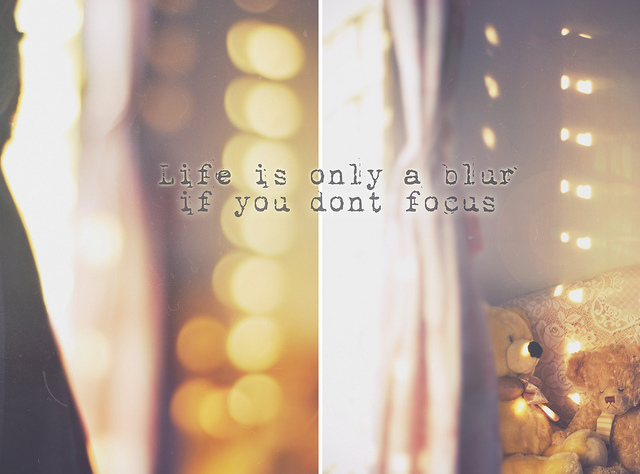 Life Is Only A Blur If You Do Not Focus On We Heart It