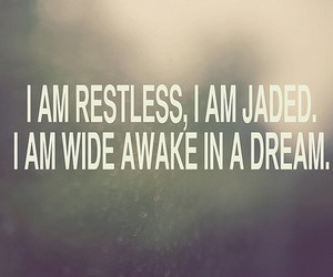 restless, Dream, and jaded image