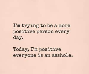 asshole, positive, and today image
