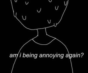 again, am i, and being annoying image