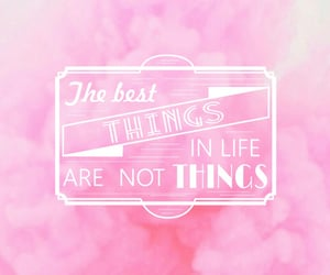 best things, not things, and life image