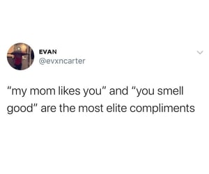 compliments, mom, and smell good image