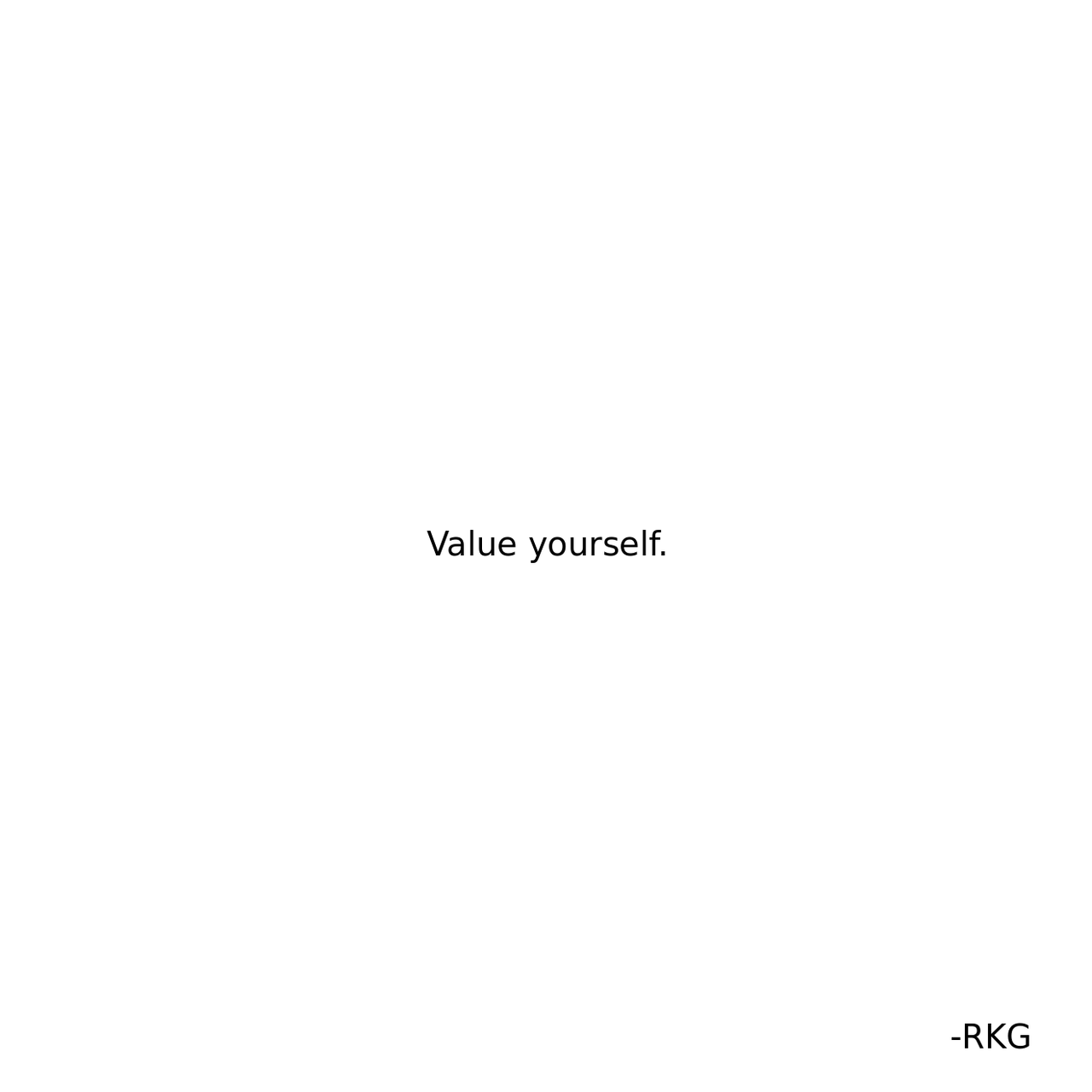 If You Don T Value Yourself Trust Me Nobody On This Earth Would Value You Not Even The One You Think Loves You The Most The original image was first posted online by twitter user @mohamedkamoul on june 8th, 2014, though the tweet was subsequently removed from his feed shortly after it began to take off on the microblogging platform. if you don t value yourself trust me