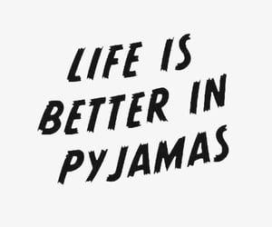 quotes, life, and pyjamas image