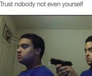 trust nobody and not yourself image